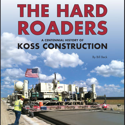 The Hard Roaders: A Centennial History of Koss Construction