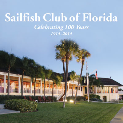 Sailfish Club of Florida: Celebrating 100 Years, 1914-2014