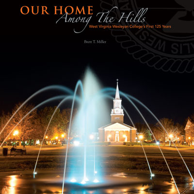 Our Home Among the Hills: West Virginia Wesleyan College's First 125 Years