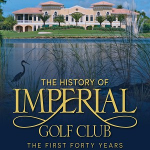 The History of Imperial Golf Club: The First Forty Years