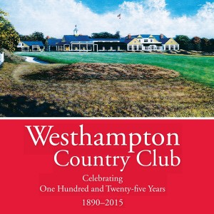 Westhampton Country Club: Celebrating One Hundred and Twenty-five Years 1890-2015