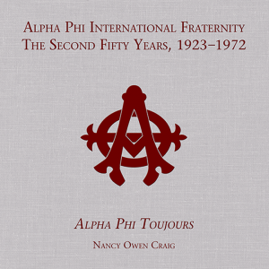 Alpha Phi International Fraternity • The Second Fifty Years, 1923–1972