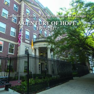 Catholic Charities of the Archdiocese of Chicago • A Century of Hope • 1917–2017