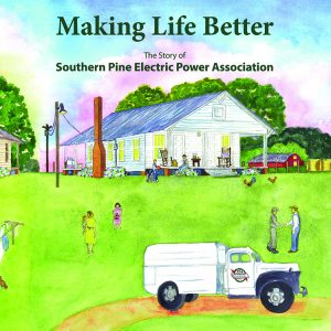 Making Life Better • The Story of  Southern Pine Electric Power Association
