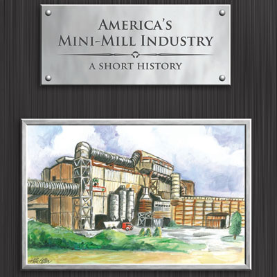 America's Mini-Mill Industry: A Short History