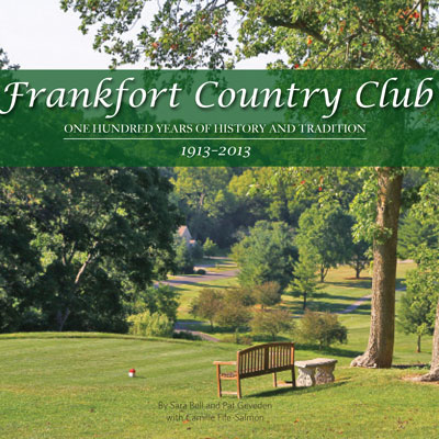 Frankfort Country Club: One Hundred Years of History and Tradition, 1913–2013