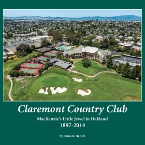 Claremont Country Club: MacKenzie's Little Jewel in Oakland 1897-2014