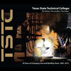 Texas State Technical College: The Vision, The Leaders, The Heart