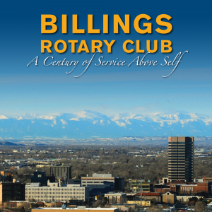 Billings Rotary Club  A Century of Service Above Self